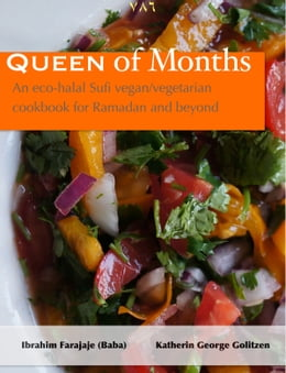 Book Queen of Months: An Eco-halal Sufi Vegan/Vegetarian Cookbook for Ramadan and Beyond by Ibrahim Farajaje
