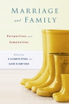 Marriage and Family: Perspectives and Complexities by H. Elizabeth Peters