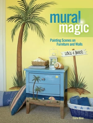 Mural Magic: Painting Scenes on Furniture and Walls Painting Scenes on Furniture and Walls