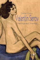 Valentin Serov: Paintings and Drawings by Daniel Coenn