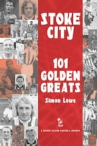 Stoke City: 101 Golden Greats - 1870-2001 by Simon Lowe