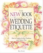 The New Book of Wedding Etiquette: How to Combine the Best Traditions with Today's Flair by Kim Shaw