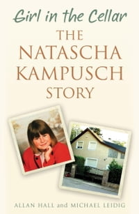 Girl in the Cellar - The Natascha Kampusch Story