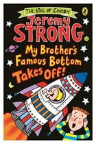 My Brother's Famous Bottom Takes Off! by Jeremy Strong