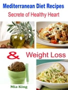 Mediterranean Diet Recipes: Secrete of Healthy Heart & Weight Loss by Mia King