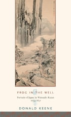Frog in the Well: Portraits of Japan by Watanabe Kazan, 1793-1841 by Donald Keene