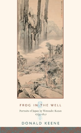 Book Frog in the Well: Portraits of Japan by Watanabe Kazan, 1793-1841 by Donald Keene