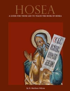 Hosea: A guide for those led to teach the book of Hosea by D. Matthew Wilcox