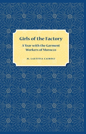 Girls of the Factory A Year with the Garment Workers of Morocco