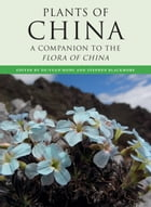 The Plants of China: A Companion to the Flora of China