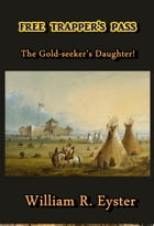 Free Trapper's Pass: The Gold-seeker's Daughter! by William R. Eyster