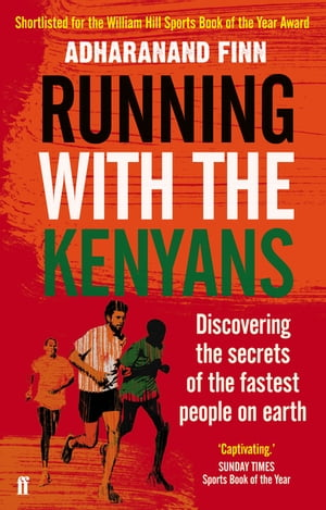 Running With the Kenyans Discovering the secrets of the fastest people on earth