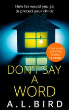 Don't Say a Word by A. L. Bird