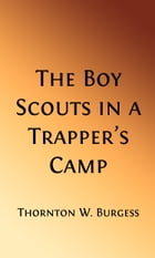 The Boy Scouts in a Trapper's Camp (Illustrated Edition) by Thornton W. Burgess