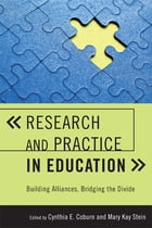 Research and Practice in Education: Building Alliances, Bridging the Divide by Cynthia E. Coburn