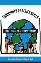 Community Practice Skills: Local to Global Perspectives by Dorothy N Gamble