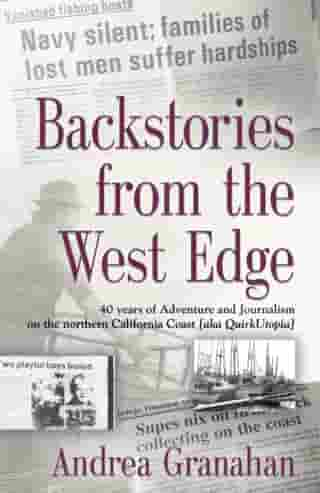 Backstories from the West Edge: 40 years of Adventures and Journalism on Northern California's Coast [aka QuirkUtopia] by Andrea Granahan