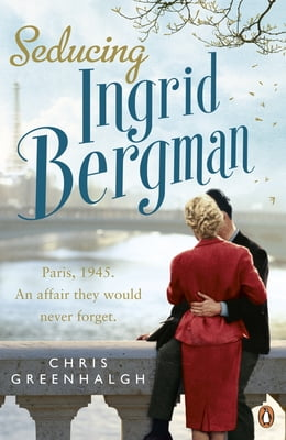 Book Seducing Ingrid Bergman by Chris Greenhalgh