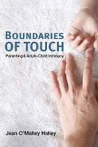 Boundaries of Touch: Parenting and Adult-Child Intimacy by Jean Halley