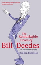 The Remarkable Lives Of Bill Deedes by Stephen Robinson