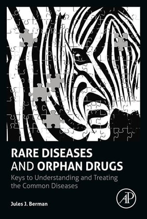 Rare Diseases and Orphan Drugs Keys to Understanding and Treating the Common Diseases