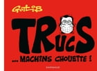 Trucs... Machins chouette ! by Marcel Gotlib