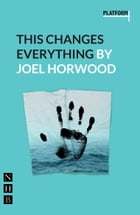 This Changes Everything (NHB Modern Plays) by Joel Horwood