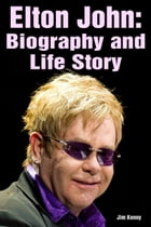 Elton John: Biography and Life Story by Jim Kenny