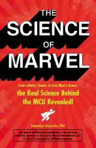 The Science of Marvel: From Infinity Stones to Iron Man's Armor, the Real Science Behind the MCU Revealed! by Sebastian Alvarado