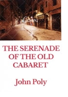 The Serenade of The Old Cabaret, A Place Which Inspires Memories by John Poly