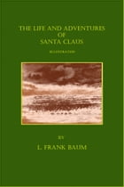 The Life and Adventures of Santa Claus (Illustrated) by L. Frank Baum