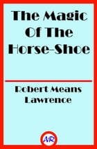 The Magic Of The Horse-Shoe by Robert Means Lawrence