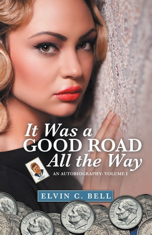 It Was a Good Road All the Way: An Autobiography: Volume I