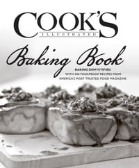The Cook's Illustrated Baking Book: Baking Demystified with 450 Foolproof Recipes from America's…