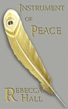 Instrument of Peace by Rebecca Hall