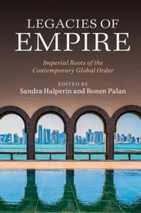 Legacies of Empire: Imperial Roots of the Contemporary Global Order