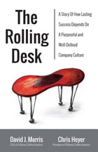 The Rolling Desk: A Story of How Lasting Success Depends On A Purposeful And Well-Defined Company Culture by Chris Heyer