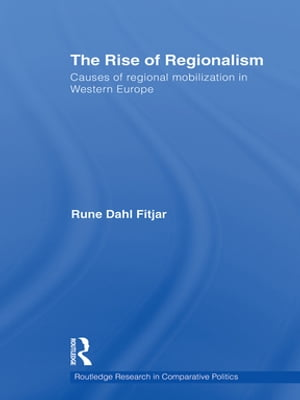 The Rise of Regionalism Causes of Regional Mobilization in Western Europe
