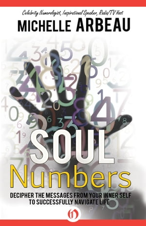 Soul Numbers Decipher the Messages from Your Inner Self to Successfully Navigate Life