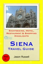 Siena, Tuscany (Italy) Travel Guide - Sightseeing, Hotel, Restaurant & Shopping Highlights (Illustrated) by Jason Russell