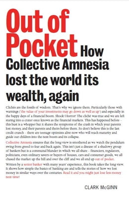 Book Out of Pocket: How Collective Amnesia lost the world its wealth, again by Clark McGinn