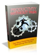 Productivity Without Pain by Anonymous