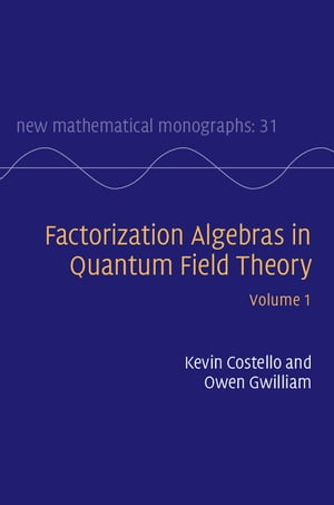 Factorization Algebras in Quantum Field Theory: Volume 1