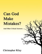 Can God Make Mistakes?: And Other Critical Answers by Christopher Riley