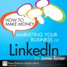 Book How to Make Money Marketing Your Business on LinkedIn by Jamie Turner