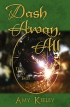 Dash Away, All: Ten Tiny Tales by Amy Keeley