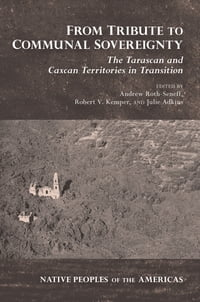 From Tribute to Communal Sovereignty: The Tarascan and Caxcan Territories in Transition