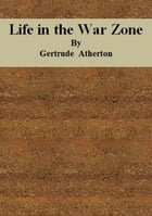 Life in the War Zone by Gertrude Atherton