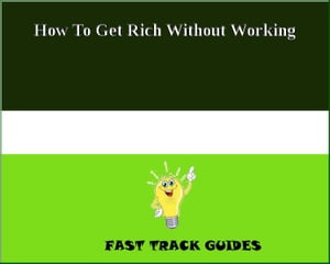 How To Get Rich Without Working by Alexey