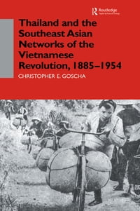 Thailand and the Southeast Asian Networks of The Vietnamese Revolution, 1885-1954